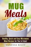 Mug Meals Healthy Quick And Easy Microwave Meal Recipes For You To Enjoy