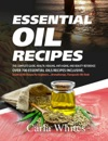 Essential Oil Recipes The Complete Guide Health Healing Anti Aging And Beauty Reference Over 700 Essential Oils Recipes Inclusive Essential Oils Recipes For BeginnersAromatherapy Book