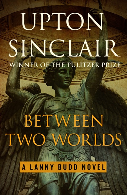 Between Two Worlds By Upton Sinclair On Apple Books