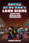 The Battle at No- Man's Land Biome, Book 1: Rise of the Champions