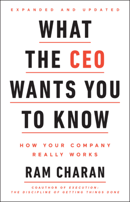 What the CEO Wants You To Know, Expanded and Updated - Ram Charan book
