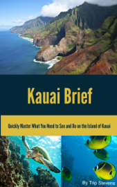 Kauai Brief: Quickly Master What You Need to See and Do on the Island of Kauai (Vacation Briefs, #1)