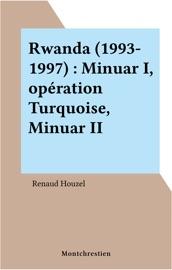 RWANDA (1993-1997) : MINUAR I, OPéRATION TURQUOISE, MINUAR II