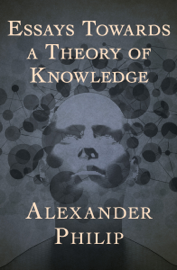 Essays Towards a Theory of Knowledge book