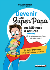 Devenir un super papa en 365 trucs et astuces