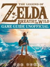 The Legend Of Zelda Breath Wild Game Guide Unofficial