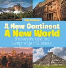 A New Continent, A New World: Discovery And Conquest During The Age Of Exploration