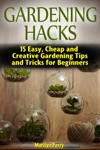 Gardening Hacks 15 Easy Cheap And Creative Gardening Tips And Tricks For Beginners