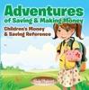 Adventures Of Saving & Making Money -Children's Money & Saving Reference