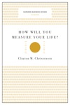 How Will You Measure Your Life Harvard Business Review Classics