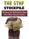 The Shtf Stockpile 33 Items You Will Need To Stay Alive When Disaster Strikes