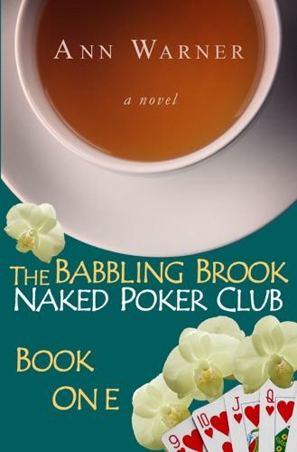 The Babbling Brook Naked Poker Club: Book One - Ann Warner - Ann Warner