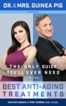 Dr And Mrs Guinea Pig Present The Only Guide Youll Ever Need To The Best Anti-Aging Treatments