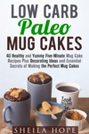 Low Carb Paleo Mug Cakes  40 Healthy And Yummy Five-Minute Mug Cake Recipes Plus Decorating Ideas And Essential Secrets Of Making The Perfect Mug Cakes