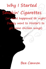WHY I STARTED SMOKIN CIGARETTES (OR WHAT HAPPENED TH NIGHT DADDY WENT TO HOOTERS TO GIT SOME CHICKEN WINGS)
