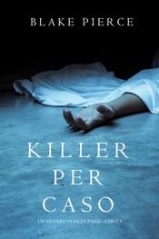 Download Killer per Caso (Un Mistero di Riley Paige — Libro 5)
