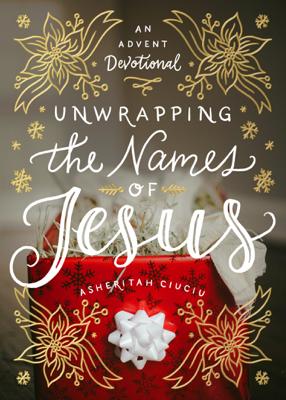 Asheritah Ciuciu - Unwrapping the Names of Jesus book