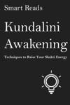 Kundalini Awakening Techniques To Raise Your Shakti Energy