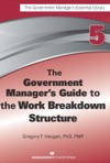 The Government Managers Guide To The Work Breakdown Structure