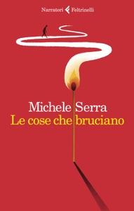 Le cose che bruciano da Michele Serra