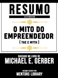 Resumo Estendido: O Mito Do Empreendedor (The E Myth) - Baseado No Livro De Michael E. Gerber Book Cover