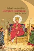 L'Empire islamique. VIIe-XIe siècles