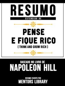 Resumo Estendido De Pense E Fique Rico (Think And Grow Rich) – Baseado No Livro De Napoleon Hill Book Cover