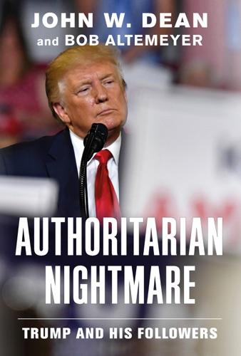 John W. Dean & Bob Altemeyer - Authoritarian Nightmare