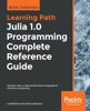 Julia 1.0 Programming Complete Reference Guide