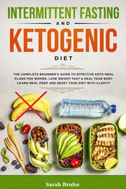 Intermittent Fasting Ketogenic Diet The Complete Beginner S Guide To Effective Keto Meal Plans For Women Lose Weight Fast Heal Your Body Learn Meal Prep And Reset Your Diet With Clarity