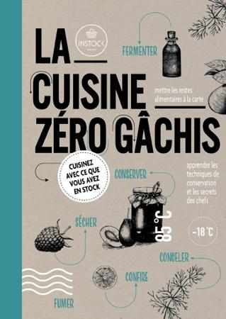 La cuisine zéro gâchis - Collectif d'auteurs