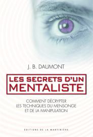 Les secrets d'un mentaliste. Comment décrypter les techniques du mensonge et de la manipulation