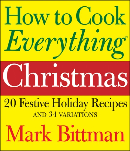 Mark Bittman - How to Cook Everything: Christmas