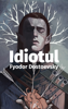 Idiotul - Feodor Dostoievski
