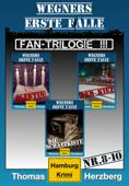 Fantrilogie III: Wegners erste Fälle (Teil 8-10)