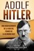 Adolf Hitler: Una guía fascinante de la vida del Führer de la Alemania nazi (Libro en Español/Adolf Hitler Spanish Book Version)