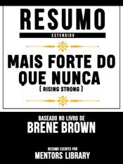 Download and Read Online Resumo Estendido: Mais Forte Do Que Nunca (Rising Strong) - Baseado No Livro De Brene Brown