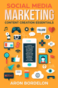 Social Media Marketing Content Creation Essentials: A Simple Strategy Guide To Creating Epic Videos, Effortless Podcasts, and Exciting Images (For Facebook, Instagram, Youtube, Plus More!)