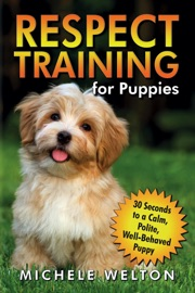 Respect Training For Puppies 30 Seconds To A Calm Polite Well Behaved Puppy