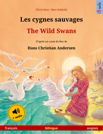 Les cygnes sauvages – The Wild Swans (français – anglais)