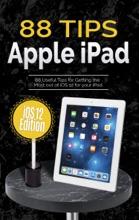 88 Tips For Apple IPad: IOS 12 Edition