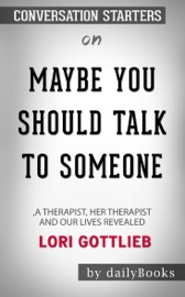Maybe You Should Talk To Someone A Therapist Her Therapist And Our Lives Revealed By Lori Gottlieb Conversation Starters