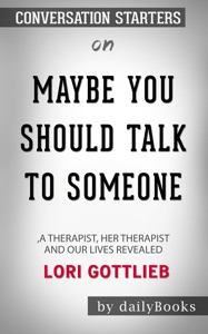 Maybe You Should Talk to Someone: A Therapist, HER Therapist, and Our Lives Revealed by Lori Gottlieb: Conversation Starters Book Cover