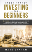 Stock Market Investing for Beginners: 7 Steps to Learn How You Can Create Financial Freedom Through Stock Investing, With These Golden Nuggets!