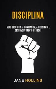 Disciplina: Auto Disciplina, Confiança, Autoestima e Desenvolvimento Pessoal Book Cover