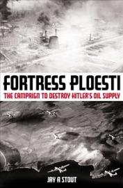 Fortress Ploesti - Jay A. Stout by  Jay A. Stout PDF Download