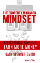 The Property Manager Mindset: Reduce Stress, Save Time, Earn More Money