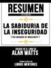 Resumen Extendido: La Sabiduria De La Inseguridad (The Wisdom Of Insecurity) - Basado En El Libro De Alan Watts