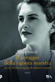 Download and Read Online Il coraggio della signora maestra, ovvero, Storia partigiana di ordinario eroismo