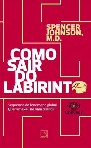 Spencer Johnson - Como sair do labirinto